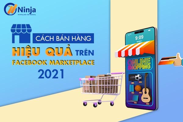 Phủ sóng marketplace facebook giúp bạn x3 doanh số mùa dịch Marketplace