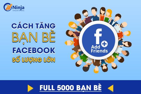 5 thủ thuật tăng bạn bè Facebook số lượng lớn nhanh chóng Sep 7 2021 TIN TỨC Tang-ban-be-fb-so-luong-lon